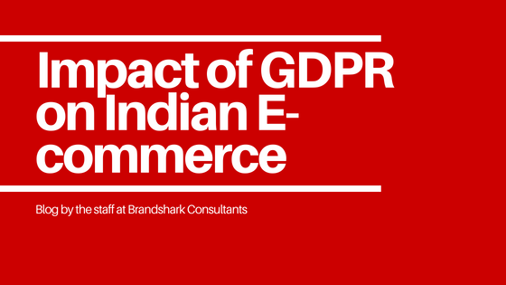 Impact of GDPR on Indian E-commerce Businesses.