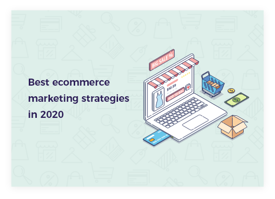 The Best eCommerce Marketing Strategies in 2020