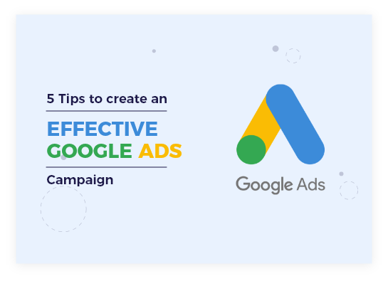 5 tips to create an effective Google Ads Campaign: Effective Google Ads strategies in 2020