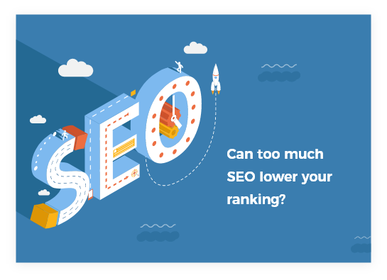 Can too much SEO lower your ranking?